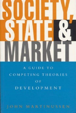 Society, State and Market: A Guide to Competing Theories of Development (Paperback)