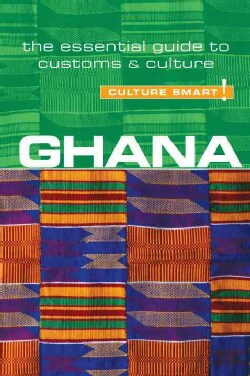 Culture Smart! Ghana: The Essential Guide to Customs & Culture (Paperback)