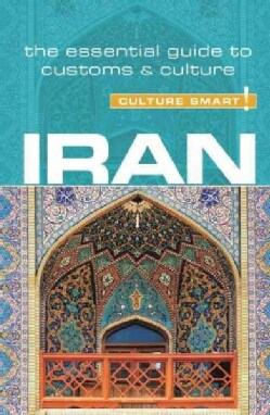 Culture Smart! Iran: The Essential Guide to Customs & Culture (Paperback)