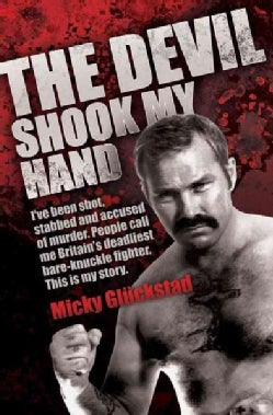 The Devil Shook My Hand: I've Been Shot, Stabbed and Accused of Murder. People Call Me Britain's Deadliest Bare-k... (Paperback)