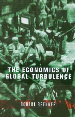 The Economics Of Global Turbulence: The Advanced Capitalist Economies from Long Boom to Long Downturn, 1945-2005 (Hardcover)