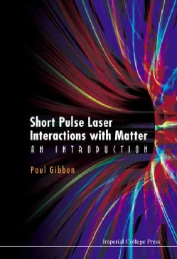 Short Pulse Laser Interactions With Matter: An Introduction (Hardcover)