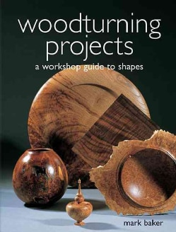Woodturning Projects: A Workshop Guide to Shapes (Paperback)