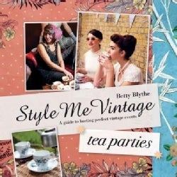 Style Me Vintage: Tea Parties: A Guide to Hosting Perfect Vintage Events (Hardcover)