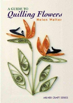 A Guide to Quilling Flowers (Paperback)