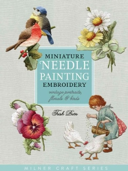 Miniature Needle Painting Embroidery: Vintage Portraits, Florals & Birds (Paperback)