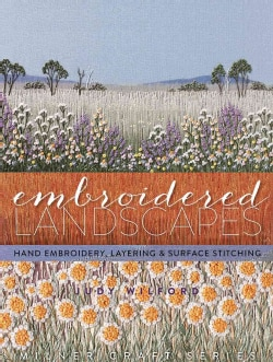 Embroidered Landscapes: Hand Embroidery, Layering & Surface Stitching (Hardcover)