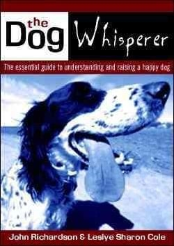 Dog Whisperer: The Essential Guide to Understanding and Raising a Happy Dog (Paperback)