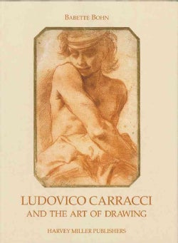Ludovico Carracci And The Art Of Drawing (Hardcover)