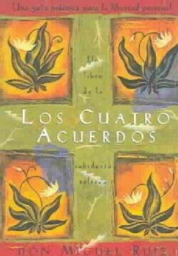 Los Cuatro Acuerdos / The Four Agreements: Una Guia Practica Para La Libertad Personal: Un Libro De La Sabiduria ... (Paperback)