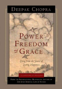 Power, Freedom, and Grace: Living from the Source of Lasting Happiness (Paperback)