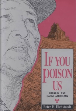 If You Poison Us: Uranium and Native Americans (Hardcover)