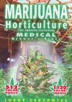 Marijuana Horticulture: The Indoor/Outdoor Medical Grower's Bible (Paperback)