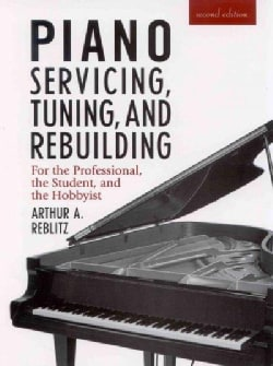 Piano Servicing, Tuning, and Rebuilding: For the Professional, the Student, and the Hobbyist (Hardcover)
