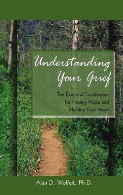 Understanding Your Grief: Ten Essential Touchstones for Finding Hope and Healing Your Heart (Paperback)