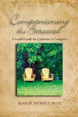 Companioning The Bereaved: A Soulful Guide For Caregivers (Hardcover)