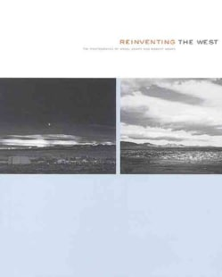 Reinventing the West: The Photographs of Ansel Adams and Robert Adams (Paperback)