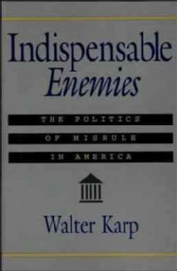 Indispensable Enemies: The Politics of Misrule in America (Paperback)