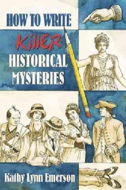 How to Write Killer Historical Mysteries: The Art & Adventure of Sleuthing Through the Past (Paperback)