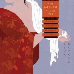 The Japanese Art Of Sex: How To Tease, Seduce, And Pleasure The Samurai In Your Bedroom (Paperback)