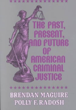 The Past, Present, and Future of American Criminal Justice (Paperback)