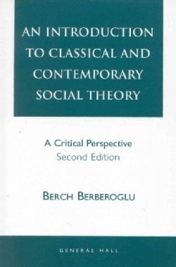 An Introduction to Classical and Contemporary Social Theory: A Critical Perspective (Paperback)