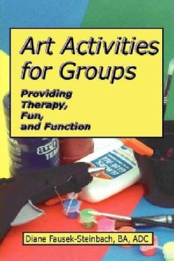 Art Activities for Groups: Providing Therapy, Fun, and Function (Paperback)