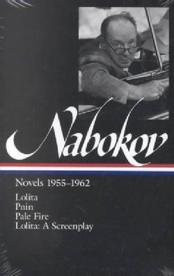 Vladimir Nabokov: Novels 1955-1962 : Lolita, Pnin, Pale Fire, Lolita : A Screenplay (Hardcover)