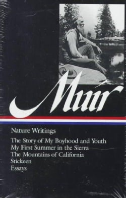 Nature Writings: The Story of My Boyhood and Youth; My First Summer in the Sierra; The Mountains of California; S... (Hardcover)