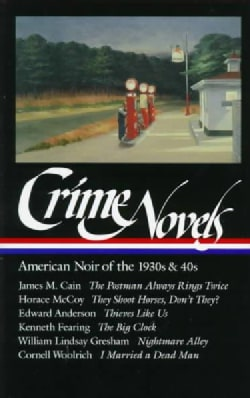 Crime Novels: American Noir of the 1930s and 40s (Hardcover)