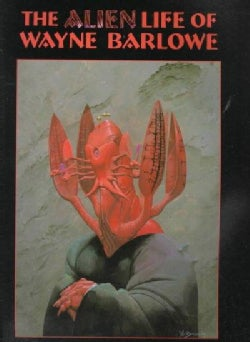 The Alien Life of Wayne Barlowe (Paperback)