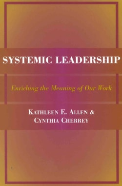 Systemic Leadership: Enriching the Meaning of Our Work (Paperback)