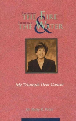 Through the Fire & Through the Water: My Triumph over Cancer (Paperback)