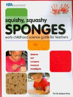 Squishy, Squashy Sponges: Early Childhood Science Guide for Teachers (Paperback)
