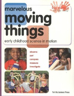 Marvelous Moving Things: Early Childhood Science in Motion (Paperback)