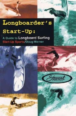Longboarder's Start-Up: A Guide to Longboard Surfing (Paperback)