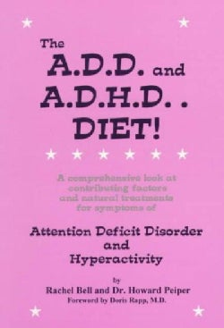 The A.D.D. and A.D.H.D. Diet!: A Comprehensive Look at Contributing Factors and Natural Treatments for Symptoms o... (Paperback)