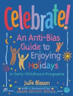 Celebrate!: An Anti-Bias Guide to Enjoying Holidays in Early Childhood Programs (Paperback)