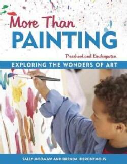 More Than Painting: Exploring the Wonders of Art in Preschool and Kindergarten (Paperback)