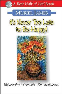It's Never Too Late to Be Happy: Reprograming Yourself for Happiness (Paperback)