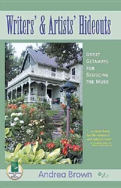 Writers & Artists Hideouts: Great Getaways for Seducing the Muse (Paperback)