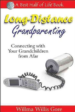 Long-distance Grandparenting: Connecting With Your Grandchildren from Afar (Paperback)