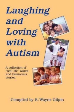 """Laughing & Loving With Autism: A Collection of """"Real Life"""" Warm & Humorous Stories (Paperback)"""