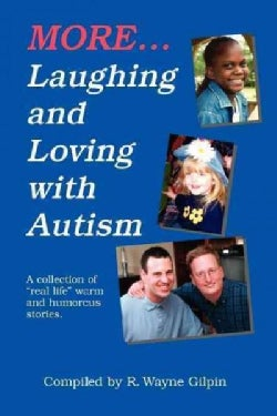 """More Laughing & Loving With Autism: A Collection of """"Real Life"""" Warm & Humorous Stories (Paperback)"""
