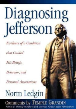 Diagnosing Jefferson: Evidence of a Condition That Guided His Beliefs, Behavior, and Personal Associations (Hardcover)
