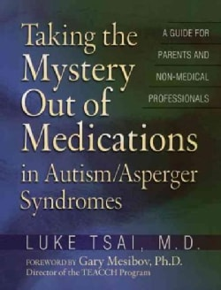Taking the Mystery Out of Medications in Autism/Asperger's Syndromes (Paperback)
