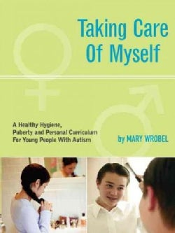 Taking Care of Myself: a Hygiene, Puberty and Personal Curriculum for Young People with Autism (Paperback)