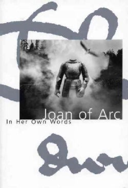 Joan of Arc: In Her Own Words (Paperback)