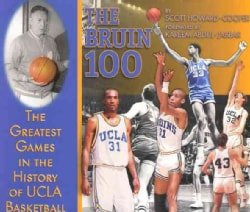 The Bruin 100: The Greatest Games in the History of UCLA Basketball (Hardcover)