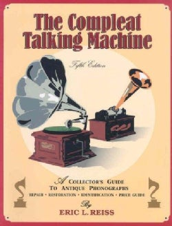The Compleat Talking Machine: A Collector's Guide to Antique Phonographs (Paperback)